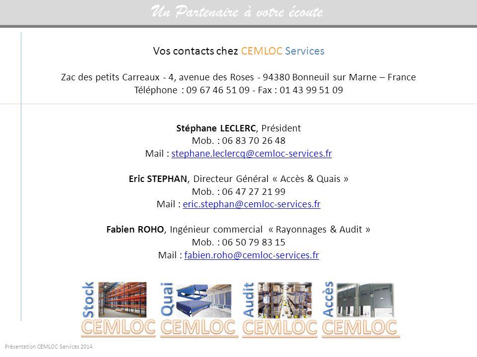 Présentation CEMLOC Services 2014 Vos contacts chez CEMLOC Services Zac des petits Carreaux - 4, avenue des Roses - 94380 Bonneuil sur Marne – France Téléphone : 09 67 46 51 09 - Fax : 01 43 99 51 09 Stéphane LECLERC, Président Mob.
