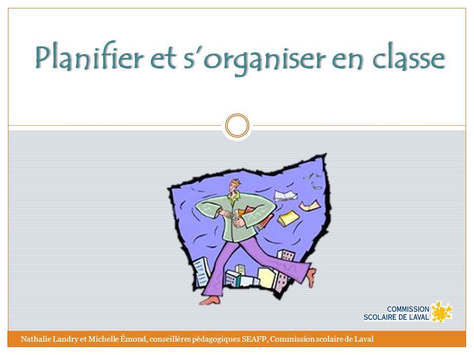 Planifier et s'organiser en classe Planifier et s'organiser en classe Nathalie Landry et Michelle Émond, conseillères pédagogiques SEAFP, Commission s