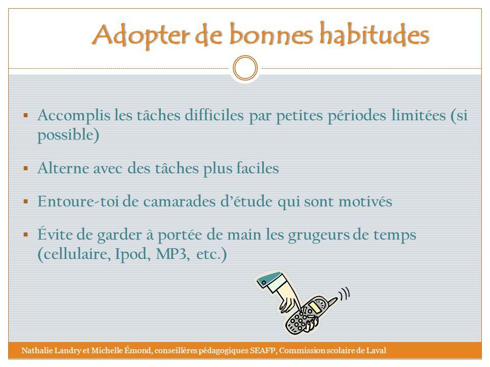 Adopter de bonnes habitudesAdopter de bonnes habitudes  Accomplis les tâches difficiles par petites périodes limitées (si possible)  Alterne avec de