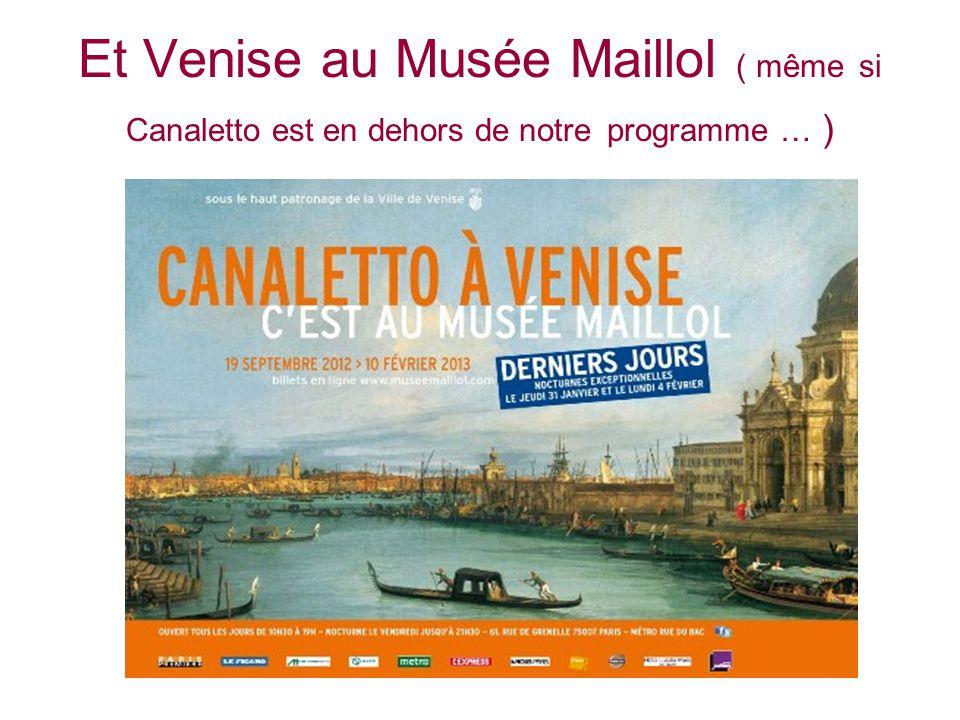 Et Venise au Musée Maillol ( même si Canaletto est en dehors de notre programme … )
