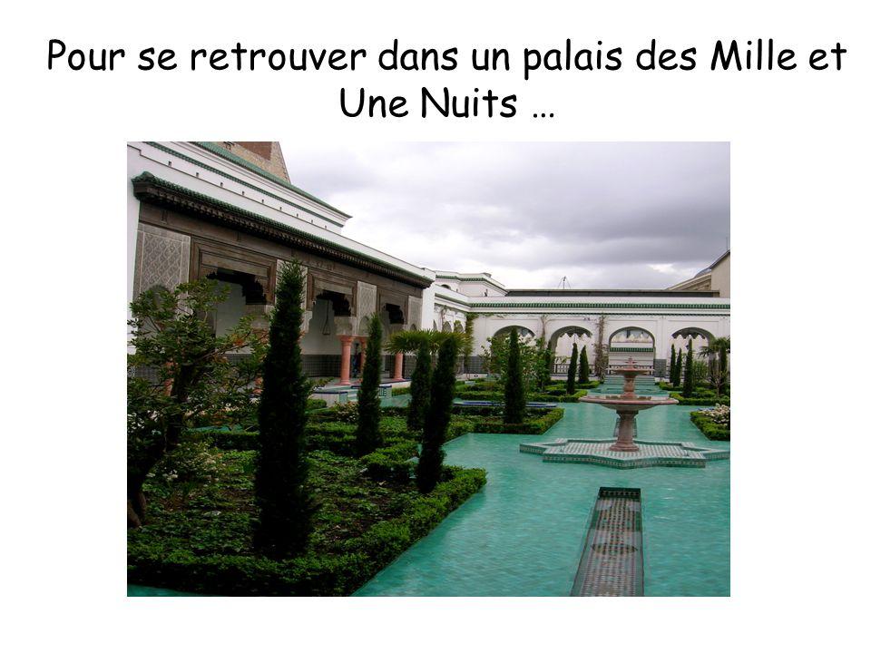 Pour se retrouver dans un palais des Mille et Une Nuits …