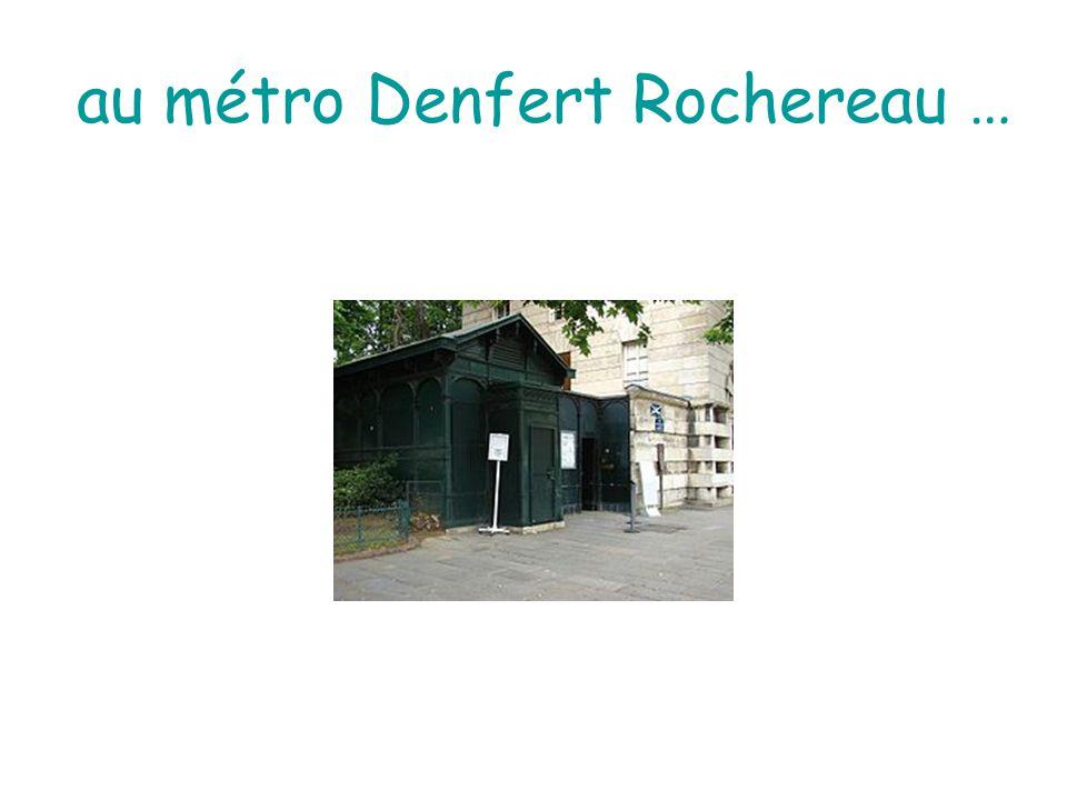au métro Denfert Rochereau …