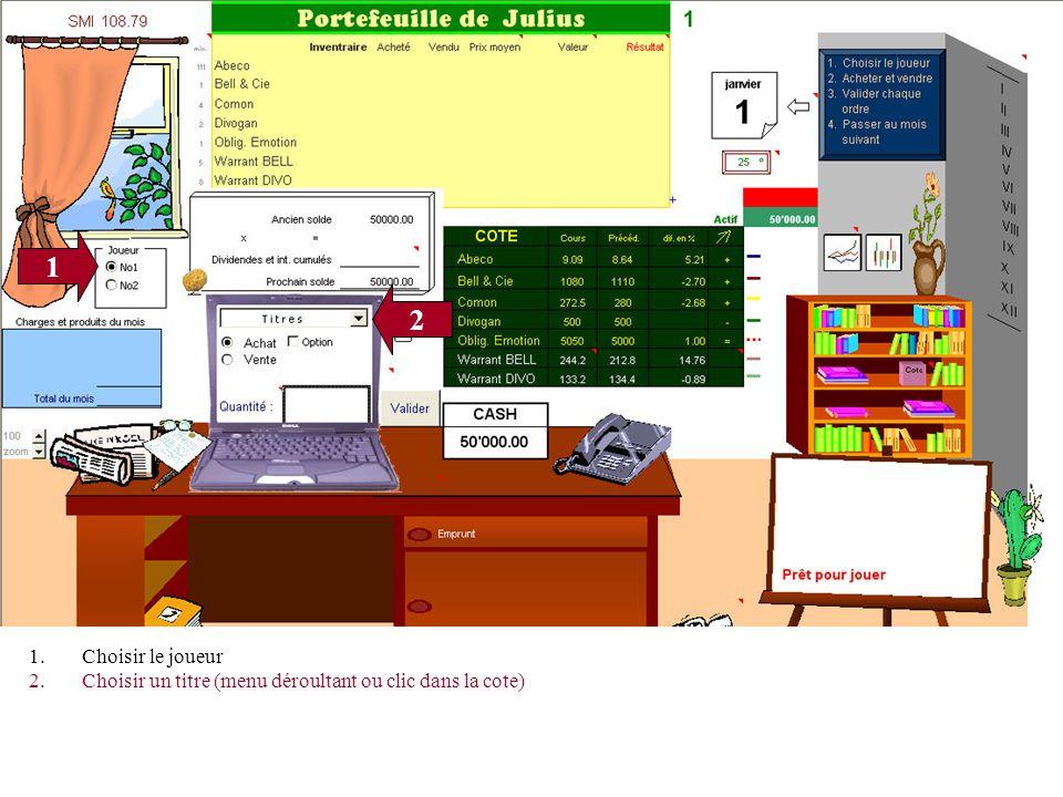 1 3 2 1.Choisir le joueur 2.Choisir un titre (menu déroultant ou clic dans la cote) 3.Sélectionner Achat ou Vente, cas échéant Option et Call ou Put