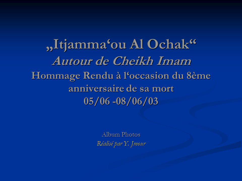 """""""Itjamma'ou Al Ochak Autour de Cheikh Imam Hommage Rendu à l'occasion du 8ème anniversaire de sa mort 05/06 -08/06/03 Album Photos Réalisé par Y."""