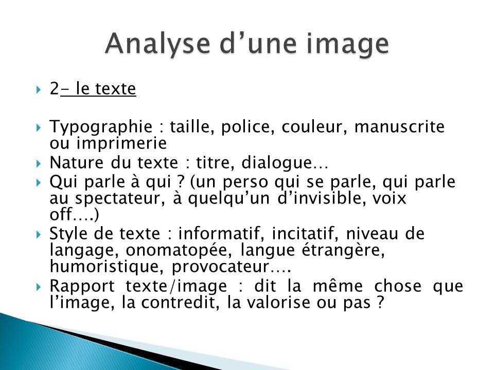  2- le texte  Typographie : taille, police, couleur, manuscrite ou imprimerie  Nature du texte : titre, dialogue…  Qui parle à qui ? (un perso qui