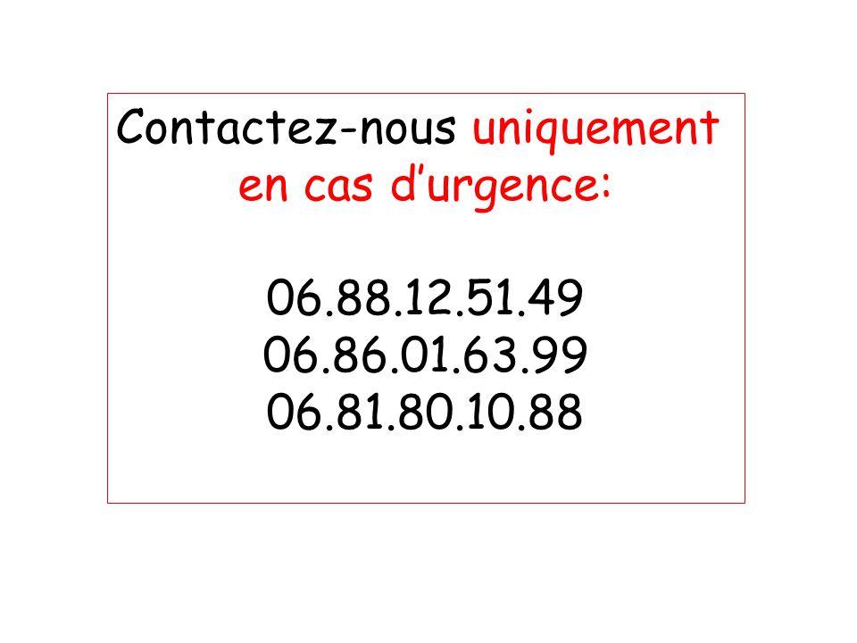 Contactez-nous uniquement en cas d'urgence: 06.88.12.51.49 06.86.01.63.99 06.81.80.10.88