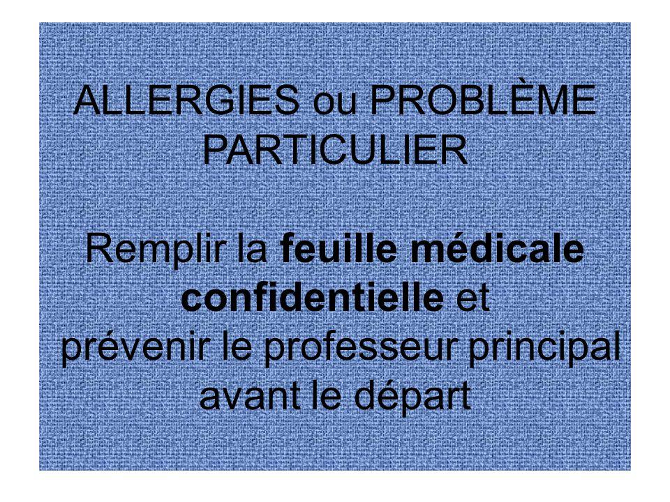 ALLERGIES ou PROBLÈME PARTICULIER Remplir la feuille médicale confidentielle et prévenir le professeur principal avant le départ