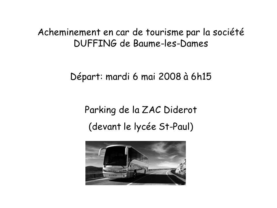 Acheminement en car de tourisme par la société DUFFING de Baume-les-Dames Départ: mardi 6 mai 2008 à 6h15 Parking de la ZAC Diderot (devant le lycée S
