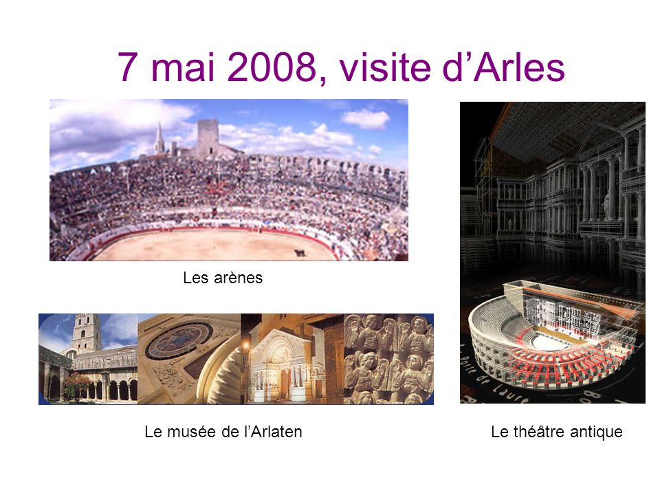 7 mai 2008, visite d'Arles Les arènes Le musée de l'ArlatenLe théâtre antique