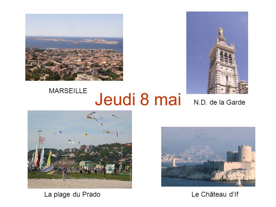 Jeudi 8 mai MARSEILLE La plage du Prado N.D. de la Garde Le Château d'If