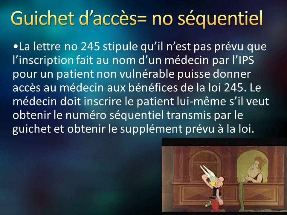 La lettre no 245 stipule qu'il n'est pas prévu que l'inscription fait au nom d'un médecin par l'IPS pour un patient non vulnérable puisse donner accès au médecin aux bénéfices de la loi 245.