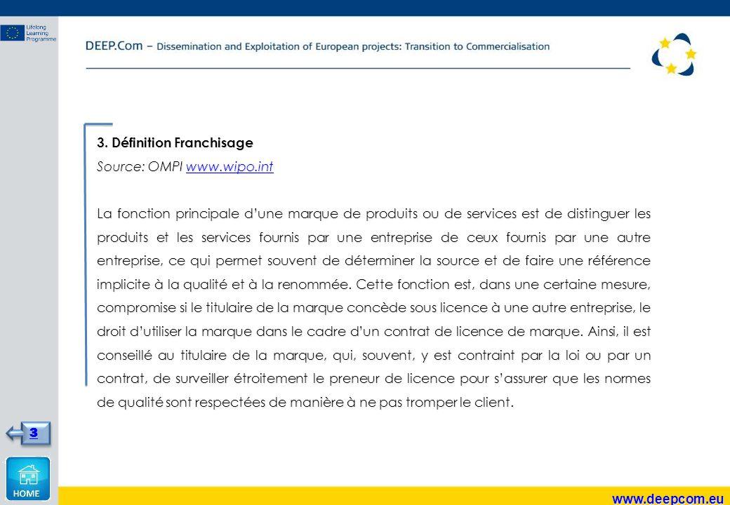 3. Définition Franchisage Source: OMPI www.wipo.int www.wipo.int La fonction principale d'une marque de produits ou de services est de distinguer les