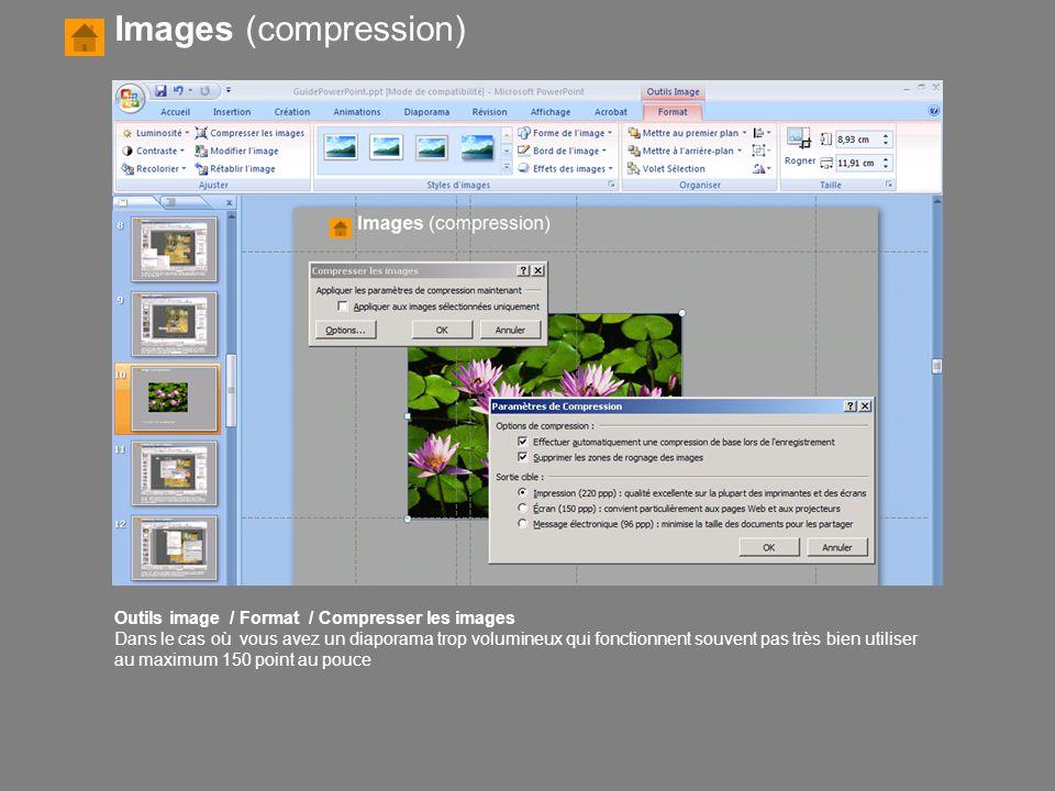 Outils image / Format / Compresser les images Dans le cas où vous avez un diaporama trop volumineux qui fonctionnent souvent pas très bien utiliser au