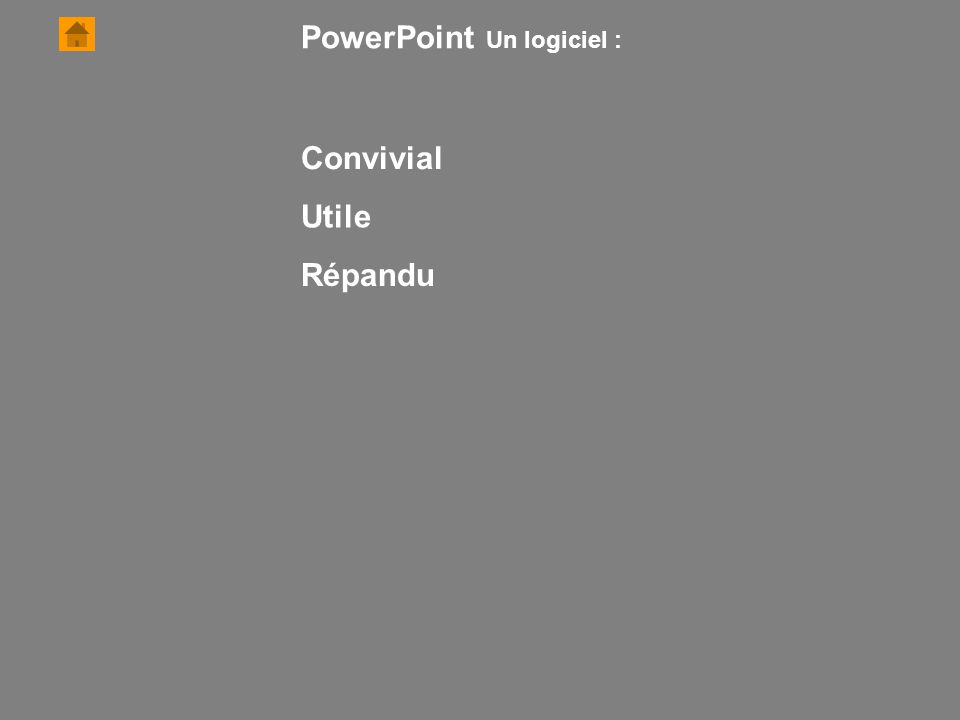 PowerPoint Un logiciel : Convivial Utile Répandu