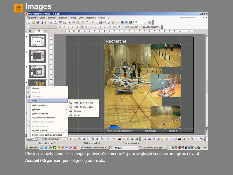 Plusieurs objets comme les images peuvent être ordonnés pour se glisser sous une image ou devant. Accueil / Organiser pour aligner grouper etc. Images