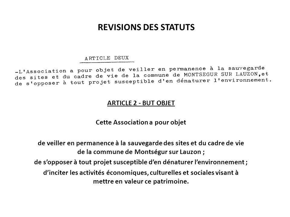 ARTICLE 2 - BUT OBJET Cette Association a pour objet de veiller en permanence à la sauvegarde des sites et du cadre de vie de la commune de Montségur