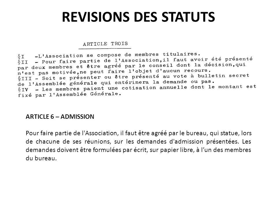 ARTICLE 6 – ADMISSION Pour faire partie de l'Association, il faut être agréé par le bureau, qui statue, lors de chacune de ses réunions, sur les deman