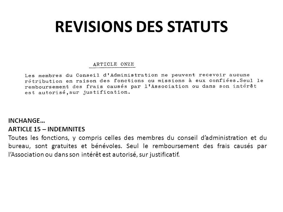REVISIONS DES STATUTS INCHANGE… ARTICLE 15 – INDEMNITES Toutes les fonctions, y compris celles des membres du conseil d'administration et du bureau, s