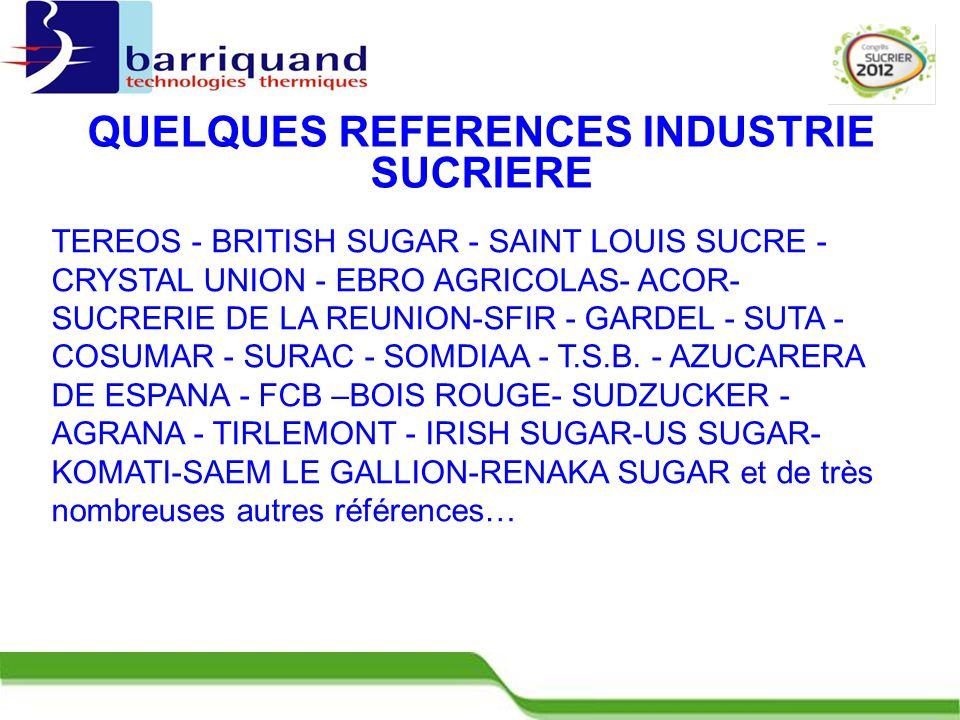 QUELQUES REFERENCES INDUSTRIE SUCRIERE TEREOS - BRITISH SUGAR - SAINT LOUIS SUCRE - CRYSTAL UNION - EBRO AGRICOLAS- ACOR- SUCRERIE DE LA REUNION-SFIR - GARDEL - SUTA - COSUMAR - SURAC - SOMDIAA - T.S.B.