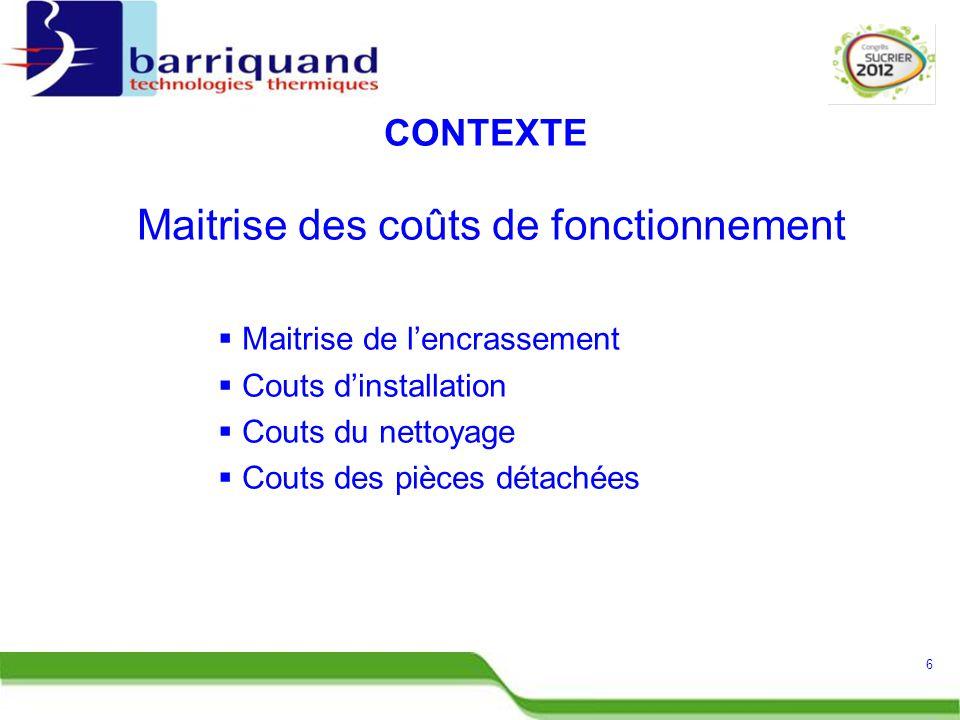 Maitrise des coûts de fonctionnement  Maitrise de l'encrassement  Couts d'installation  Couts du nettoyage  Couts des pièces détachées 6 CONTEXTE