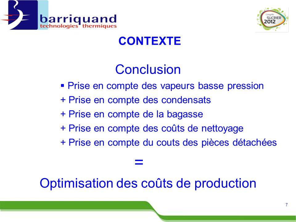 Conclusion  Prise en compte des vapeurs basse pression + Prise en compte des condensats + Prise en compte de la bagasse + Prise en compte des coûts de nettoyage + Prise en compte du couts des pièces détachées = Optimisation des coûts de production 7 CONTEXTE