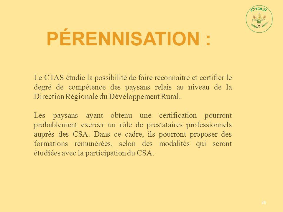 PÉRENNISATION : 26 Le CTAS étudie la possibilité de faire reconnaitre et certifier le degré de compétence des paysans relais au niveau de la Direction