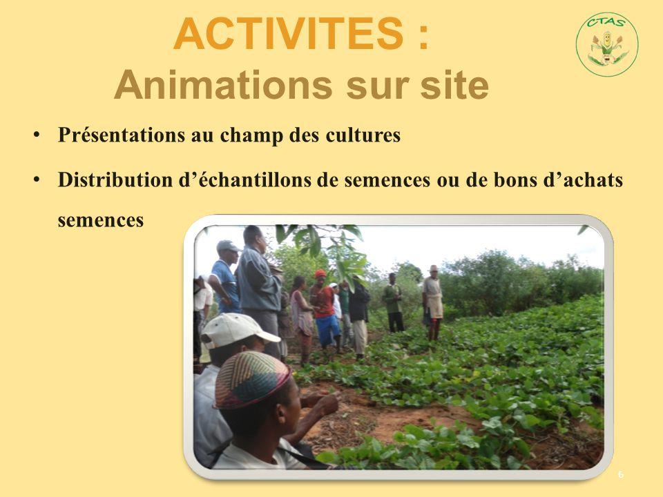 ACTIVITES : Animations sur site 6 Présentations au champ des cultures Distribution d'échantillons de semences ou de bons d'achats semences