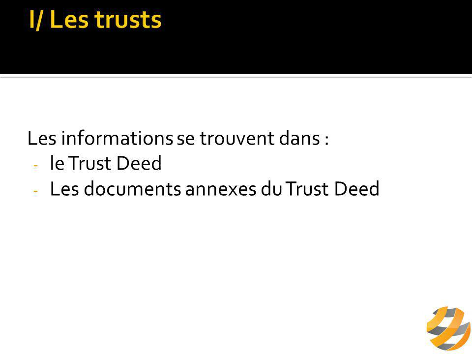 Les informations se trouvent dans : - le Trust Deed - Les documents annexes du Trust Deed