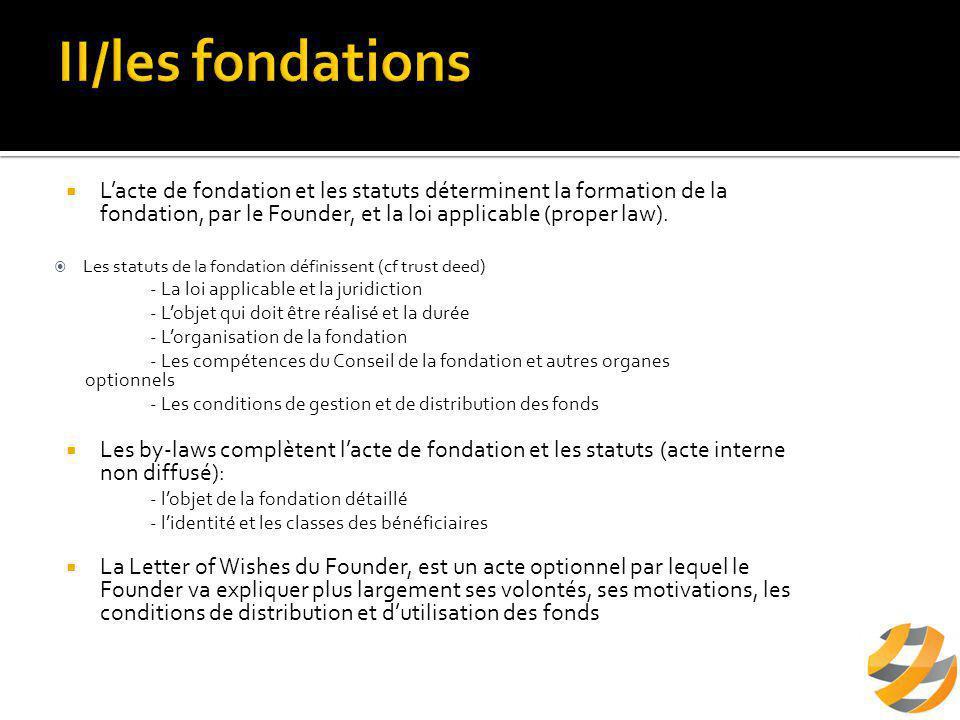  L'acte de fondation et les statuts déterminent la formation de la fondation, par le Founder, et la loi applicable (proper law).