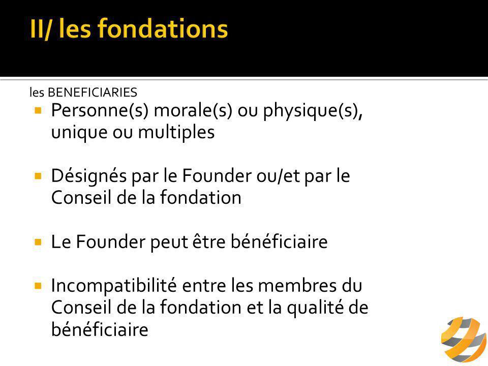  Personne(s) morale(s) ou physique(s), unique ou multiples  Désignés par le Founder ou/et par le Conseil de la fondation  Le Founder peut être bénéficiaire  Incompatibilité entre les membres du Conseil de la fondation et la qualité de bénéficiaire