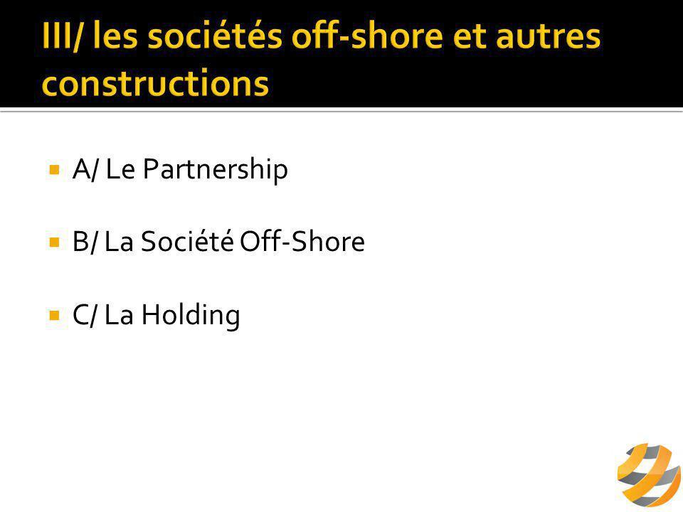 A/ Le Partnership  B/ La Société Off-Shore  C/ La Holding