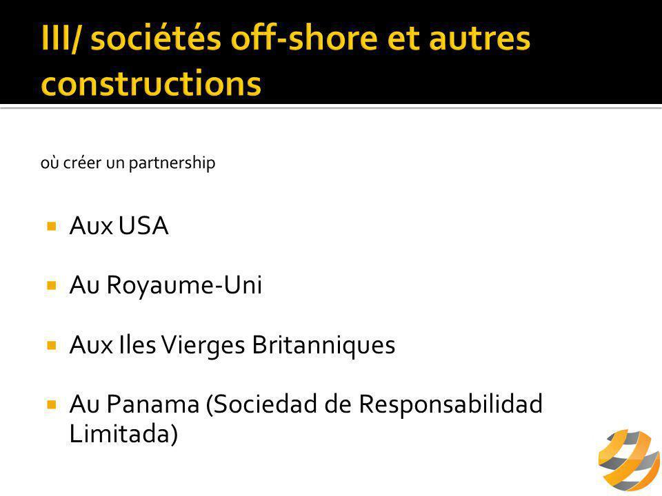  Aux USA  Au Royaume-Uni  Aux Iles Vierges Britanniques  Au Panama (Sociedad de Responsabilidad Limitada)