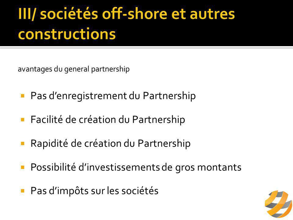  Pas d'enregistrement du Partnership  Facilité de création du Partnership  Rapidité de création du Partnership  Possibilité d'investissements de gros montants  Pas d'impôts sur les sociétés