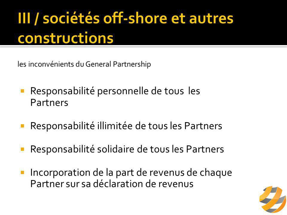  Responsabilité personnelle de tous les Partners  Responsabilité illimitée de tous les Partners  Responsabilité solidaire de tous les Partners  Incorporation de la part de revenus de chaque Partner sur sa déclaration de revenus