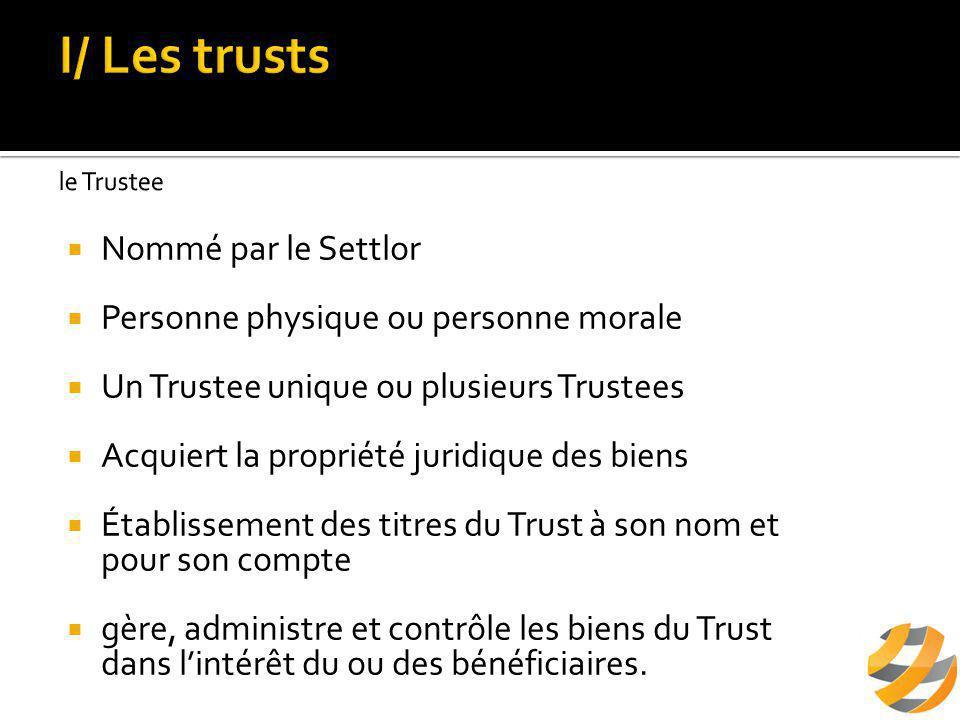  Nommé par le Settlor  Personne physique ou personne morale  Contrôle la gestion du Trust par le Trustee