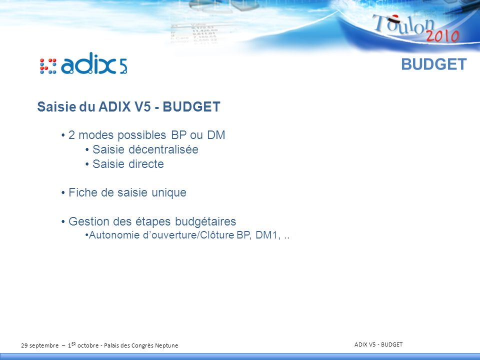 29 septembre – 1 ER octobre - Palais des Congrès Neptune ADIX V5 - BUDGET BUDGET Saisie du ADIX V5 - BUDGET 2 modes possibles BP ou DM Saisie décentra