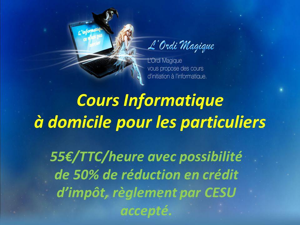 Cours Informatique à domicile pour les particuliers 55€/TTC/heure avec possibilité de 50% de réduction en crédit d'impôt, règlement par CESU accepté.