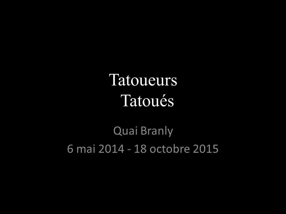 Tatoueurs Tatoués Quai Branly 6 mai 2014 - 18 octobre 2015