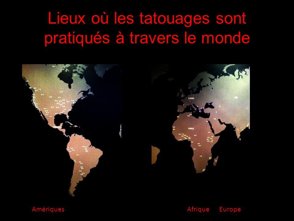 Lieux où les tatouages sont pratiqués à travers le monde AmériquesAfrique Europe