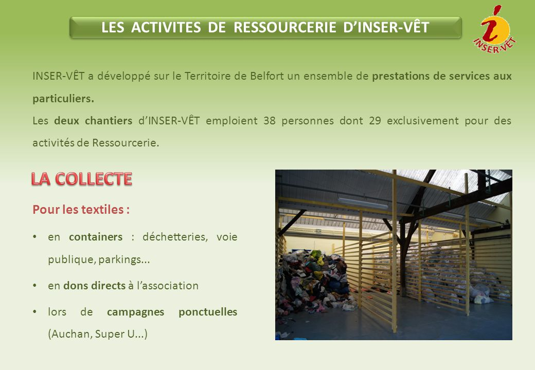 LES ACTIVITES DE RESSOURCERIE D'INSER-VÊT Pour les textiles : en containers : déchetteries, voie publique, parkings...