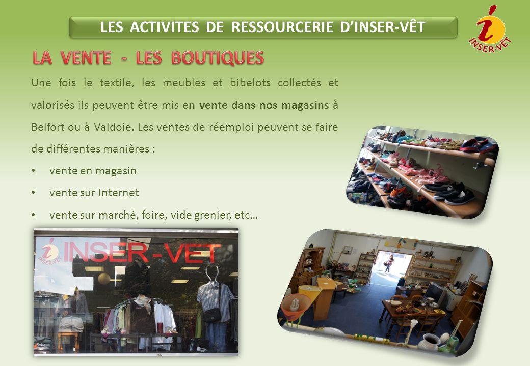 LES ACTIVITES DE RESSOURCERIE D'INSER-VÊT Une fois le textile, les meubles et bibelots collectés et valorisés ils peuvent être mis en vente dans nos magasins à Belfort ou à Valdoie.
