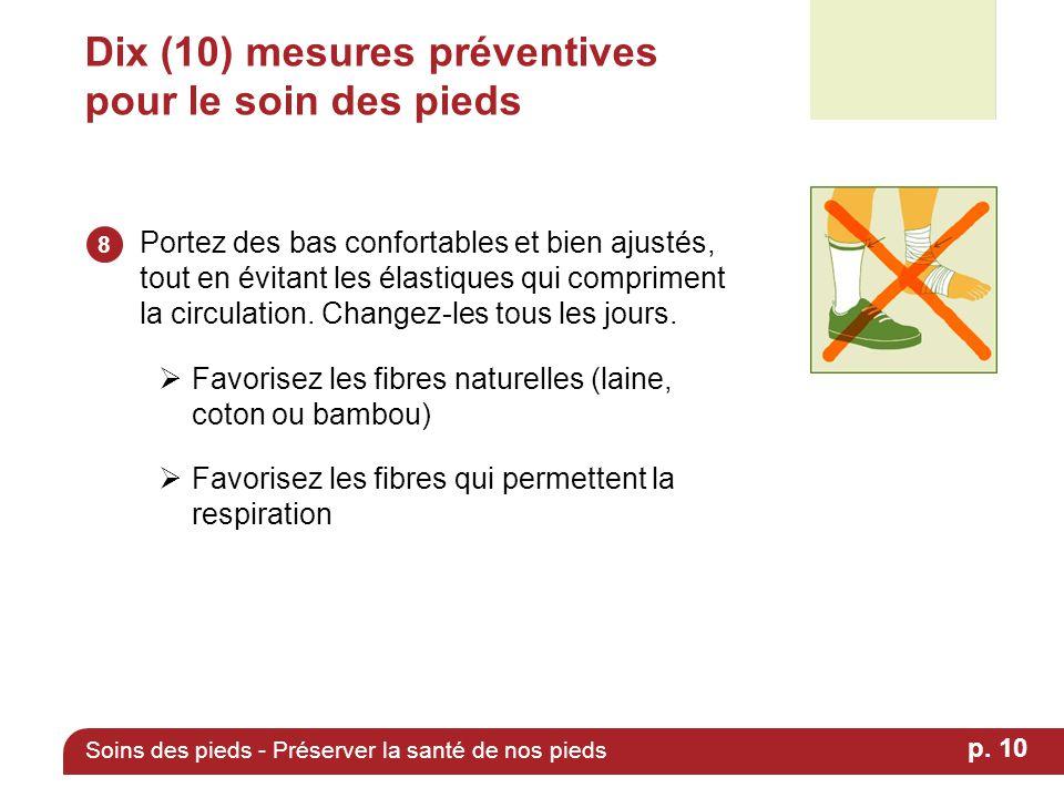 Dix (10) mesures préventives pour le soin des pieds Portez des bas confortables et bien ajustés, tout en évitant les élastiques qui compriment la circ