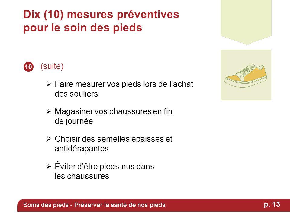 Dix (10) mesures préventives pour le soin des pieds (suite)  Faire mesurer vos pieds lors de l'achat des souliers  Magasiner vos chaussures en fin d