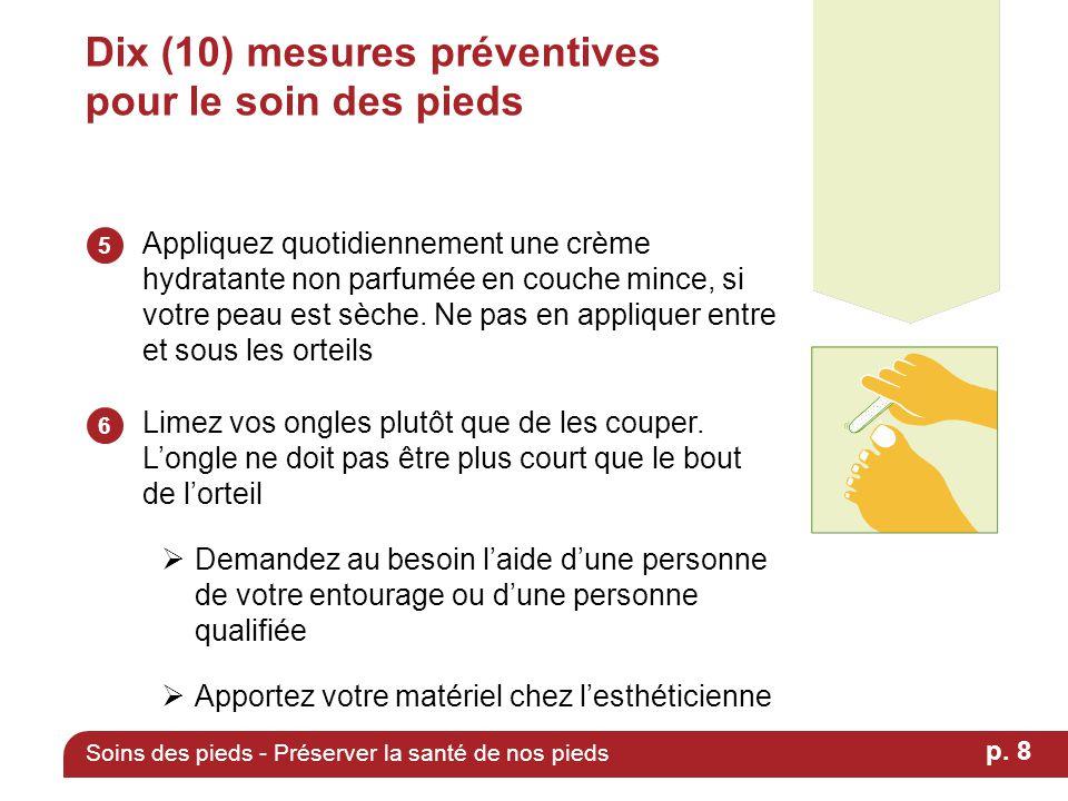 Dix (10) mesures préventives pour le soin des pieds Appliquez quotidiennement une crème hydratante non parfumée en couche mince, si votre peau est sèc
