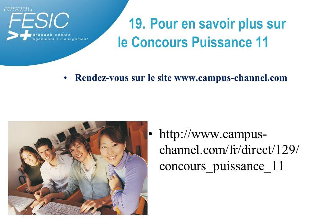 19. Pour en savoir plus sur le Concours Puissance 11 Rendez-vous sur le site www.campus-channel.com http://www.campus- channel.com/fr/direct/129/ conc