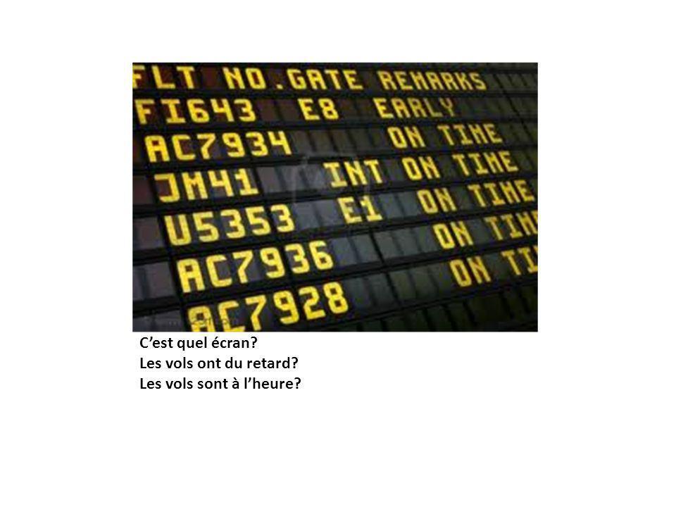 C'est quel écran? Les vols ont du retard? Les vols sont à l'heure?