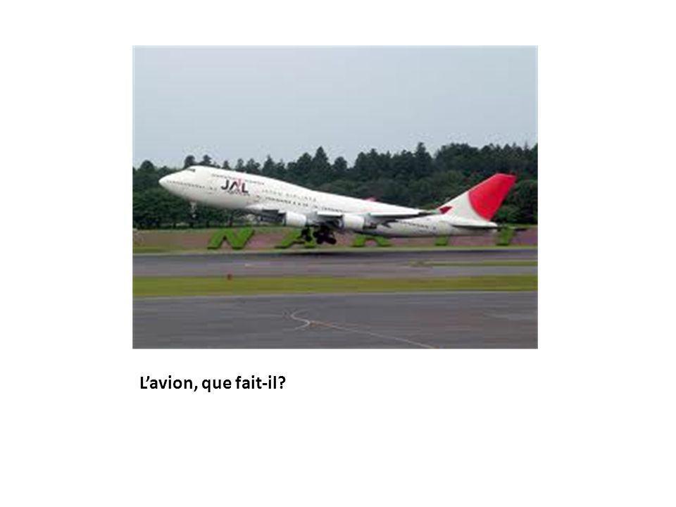 L'avion, que fait-il?