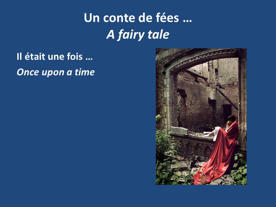 Un conte de fées … A fairy tale Il était une fois … Once upon a time