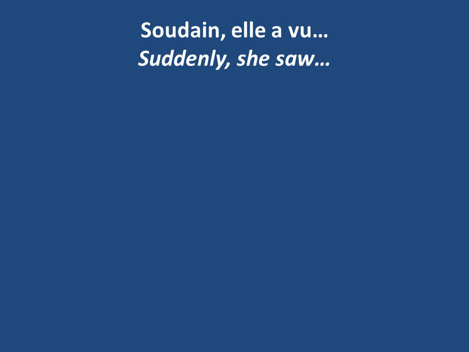 Soudain, elle a vu… Suddenly, she saw…