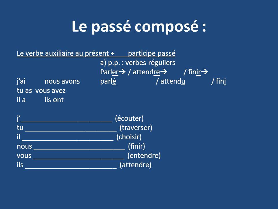 Le passé composé : Le verbe auxiliaire au présent + participe passé a) p.p.